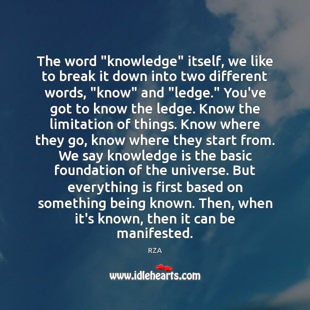 "The word ""knowledge"" itself, we like to break it down into two RZA Picture Quote"