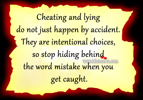 Cheating And Lying Do Not Just Happen By Accident.