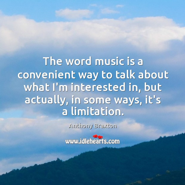 Image, The word music is a convenient way to talk about what I'm