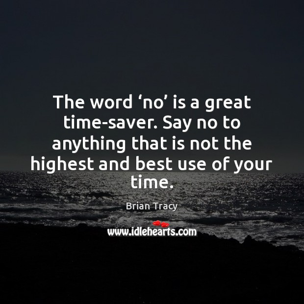The word 'no' is a great time-saver. Say no to anything that Brian Tracy Picture Quote