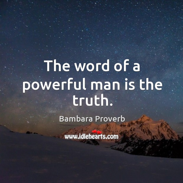 Image, The word of a powerful man is the truth.