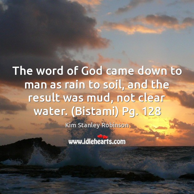 The word of God came down to man as rain to soil, Kim Stanley Robinson Picture Quote