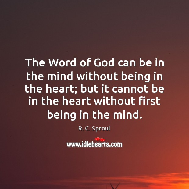 The Word of God can be in the mind without being in R. C. Sproul Picture Quote