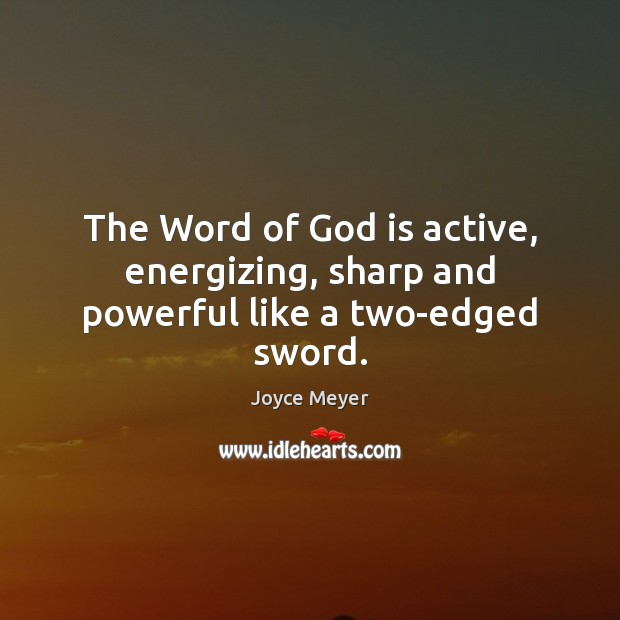 The Word of God is active, energizing, sharp and powerful like a two-edged sword. Image