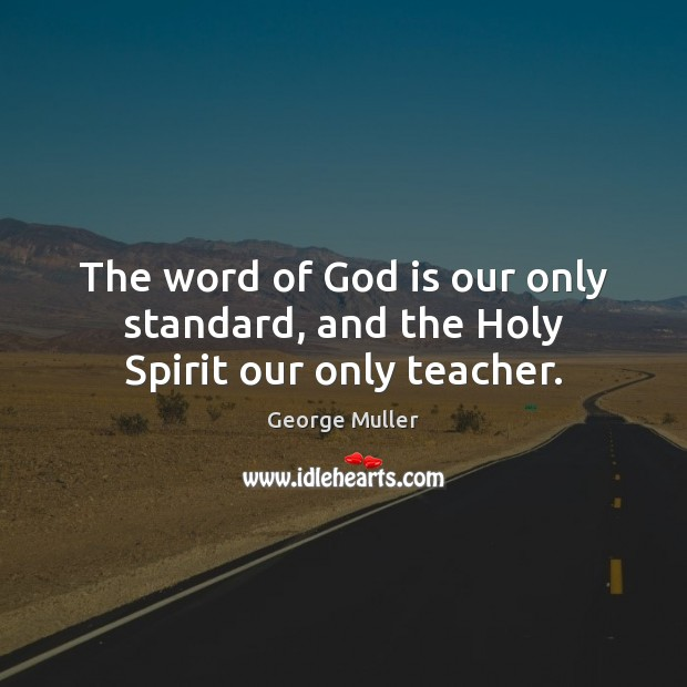 Image, The word of God is our only standard, and the Holy Spirit our only teacher.