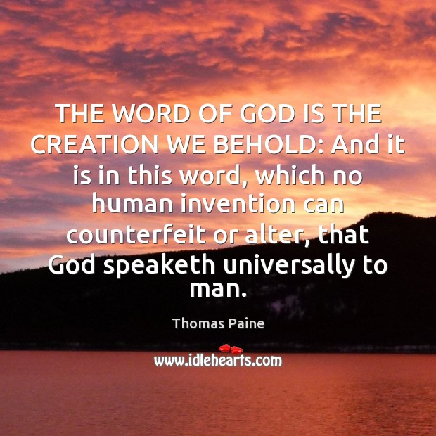 THE WORD OF GOD IS THE CREATION WE BEHOLD: And it is Thomas Paine Picture Quote