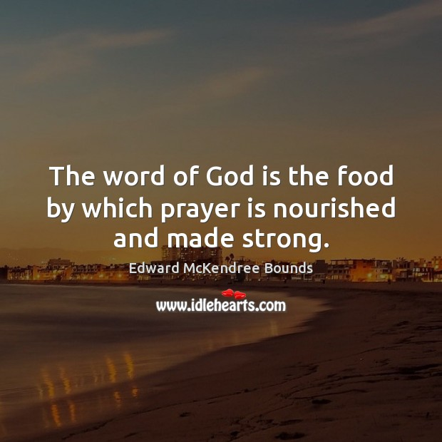 The word of God is the food by which prayer is nourished and made strong. Prayer Quotes Image
