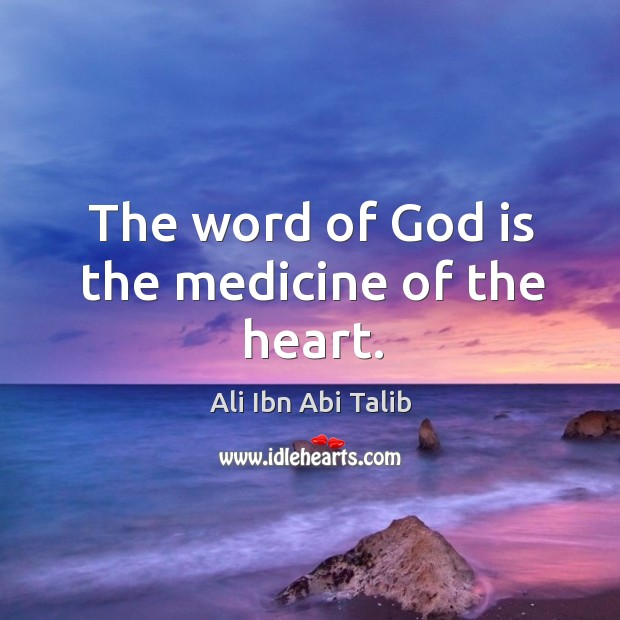 The word of God is the medicine of the heart. Ali Ibn Abi Talib Picture Quote