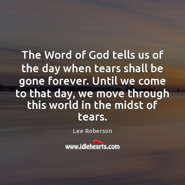 The Word of God tells us of the day when tears shall Lee Roberson Picture Quote