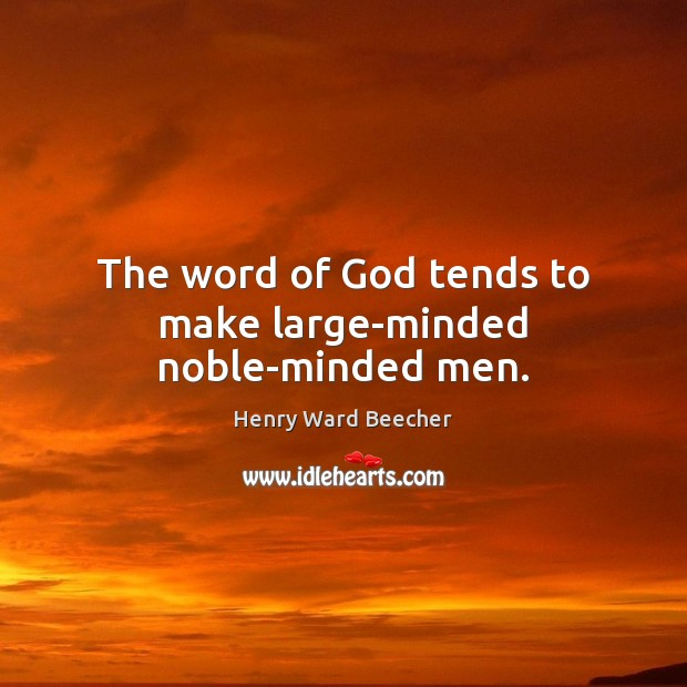 Image, The word of God tends to make large-minded noble-minded men.