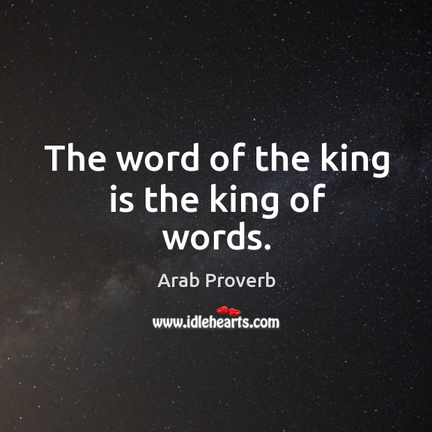 Image, The word of the king is the king of words.