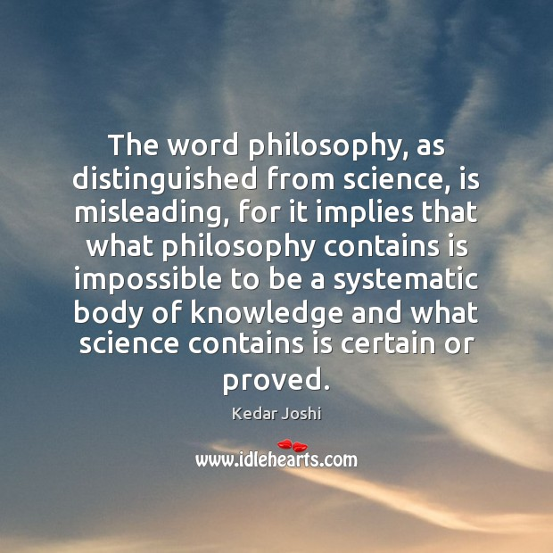 The word philosophy, as distinguished from science, is misleading, for it implies Image