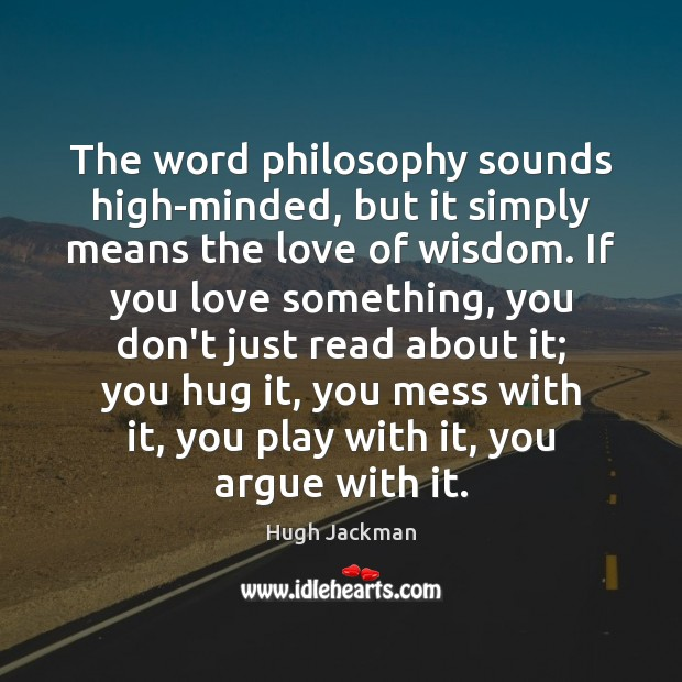 The word philosophy sounds high-minded, but it simply means the love of Image