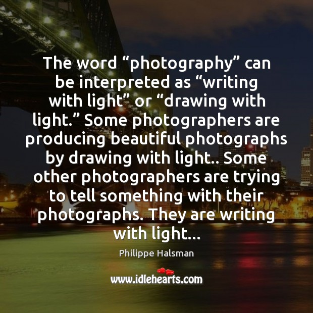 """The word """"photography"""" can be interpreted as """"writing with light"""" or """"drawing Image"""