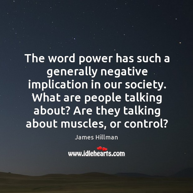 The word power has such a generally negative implication in our society. Image