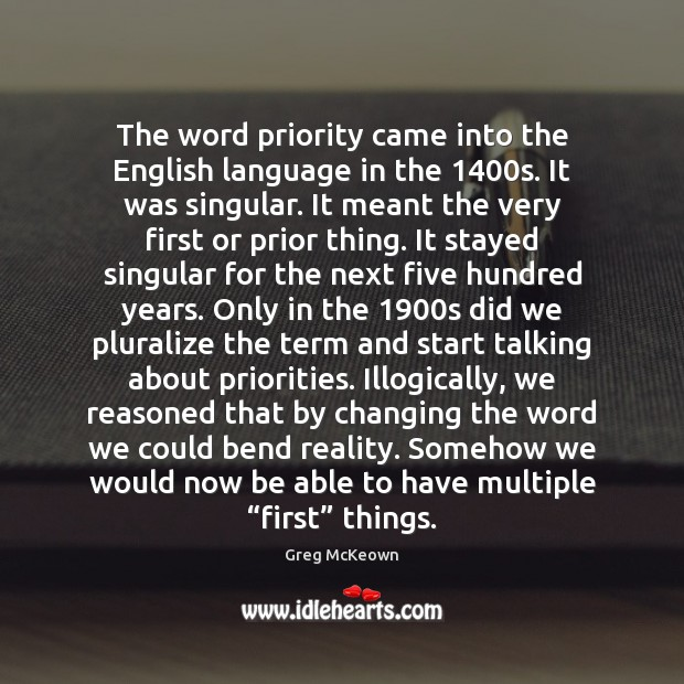 The word priority came into the English language in the 1400s. It Priority Quotes Image