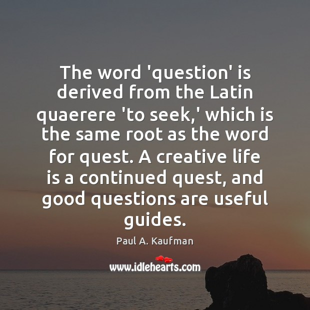 The word 'question' is derived from the Latin quaerere 'to seek,' Image