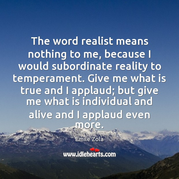 Image, The word realist means nothing to me, because I would subordinate reality
