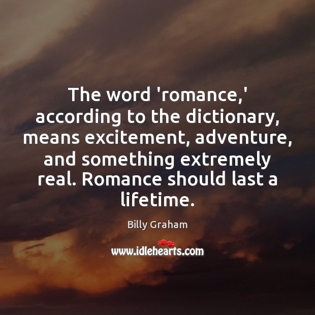 The word 'romance,' according to the dictionary, means excitement, adventure, and Image