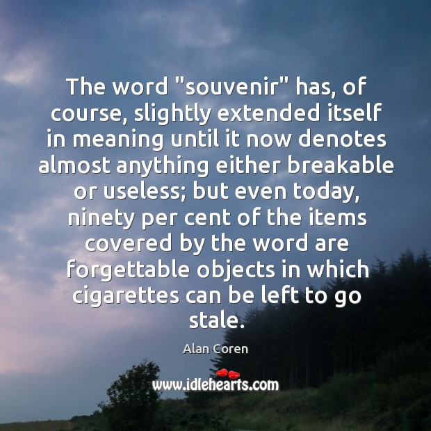 """The word """"souvenir"""" has, of course, slightly extended itself in meaning until Alan Coren Picture Quote"""