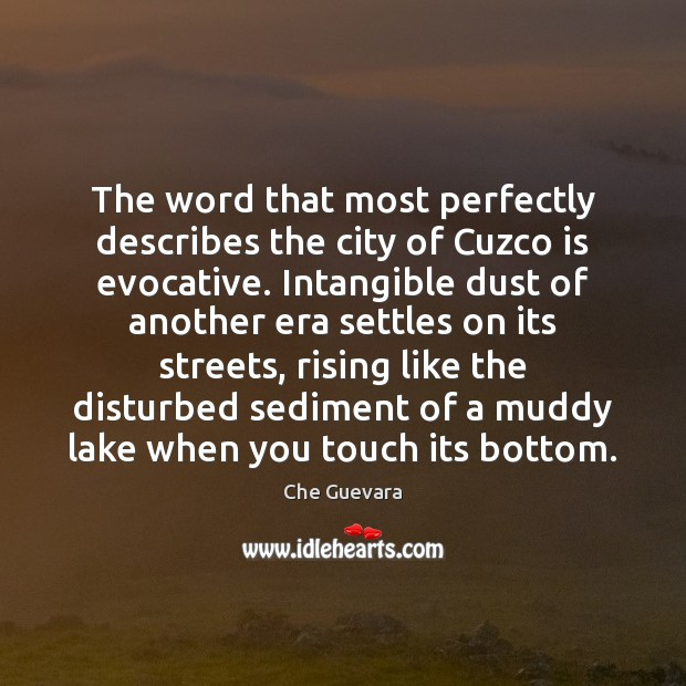 Image, The word that most perfectly describes the city of Cuzco is evocative.