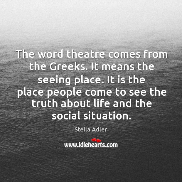 Image, The word theatre comes from the greeks. It means the seeing place.