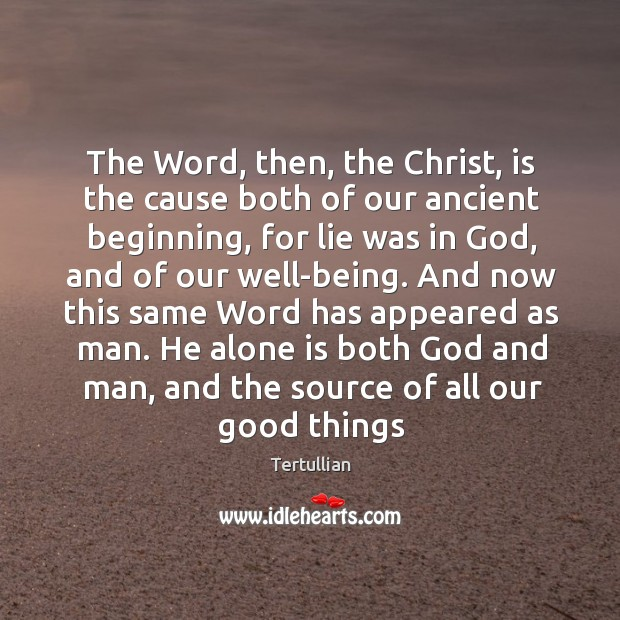 The Word, then, the Christ, is the cause both of our ancient Image