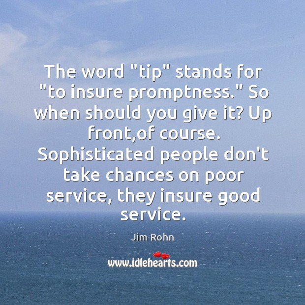 """The word """"tip"""" stands for """"to insure promptness."""" So when should you Image"""