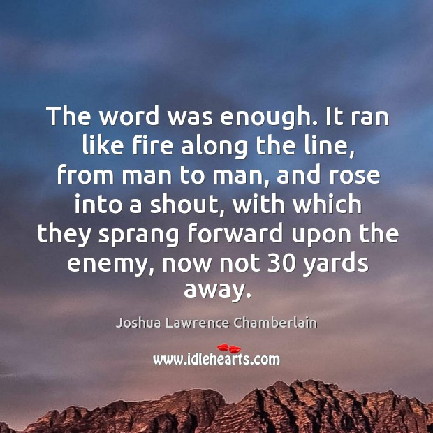 The word was enough. It ran like fire along the line, from man to man, and rose into a shout Image