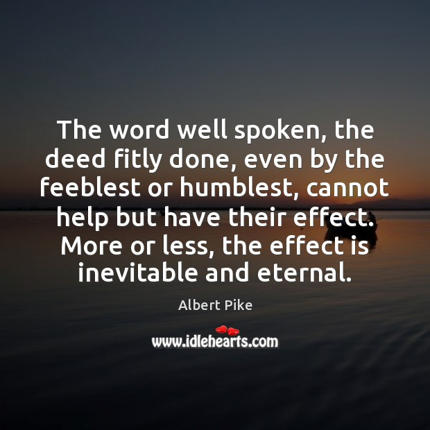 The word well spoken, the deed fitly done, even by the feeblest Albert Pike Picture Quote