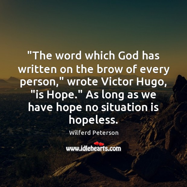 """""""The word which God has written on the brow of every person,"""" Wilferd Peterson Picture Quote"""