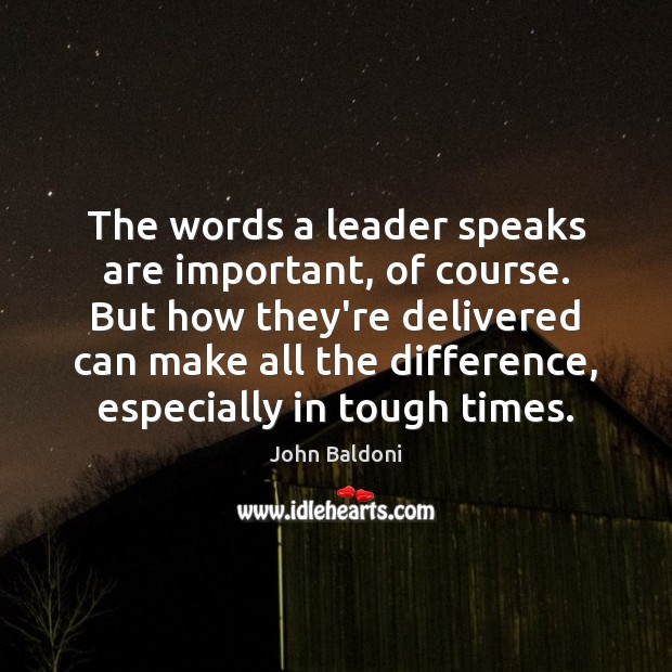 The words a leader speaks are important, of course. But how they're Image
