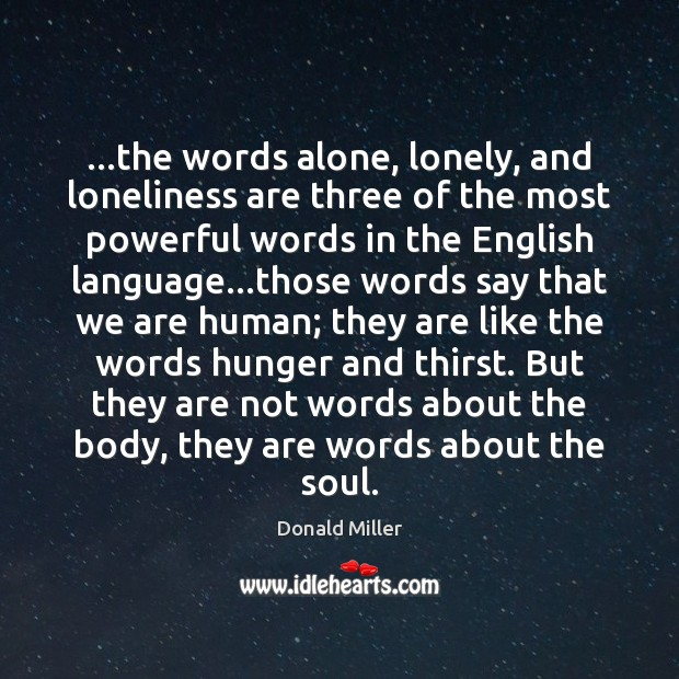 …the words alone, lonely, and loneliness are three of the most powerful Donald Miller Picture Quote