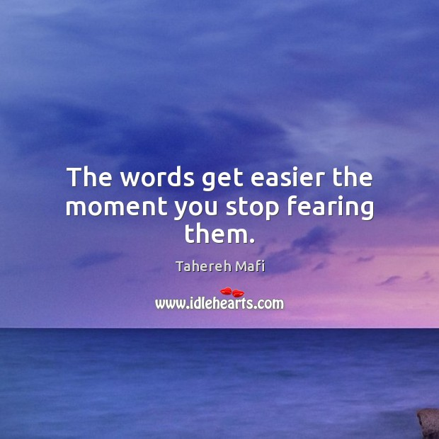 Image, The words get easier the moment you stop fearing them.
