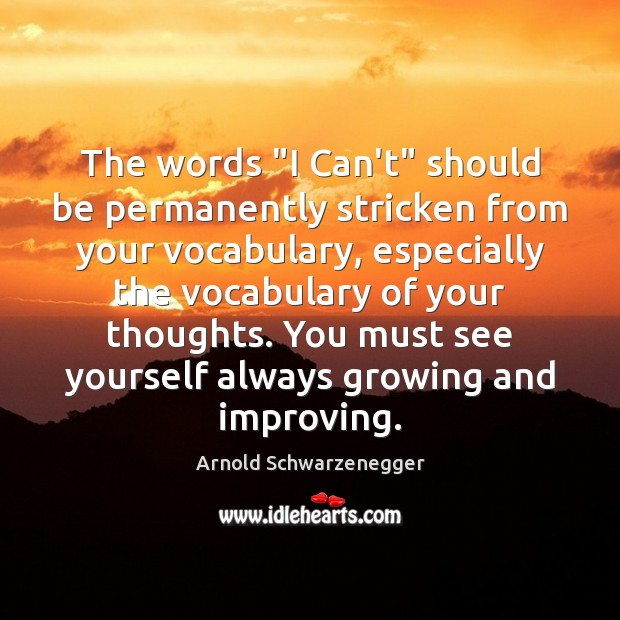 """The words """"I Can't"""" should be permanently stricken from your vocabulary, especially Arnold Schwarzenegger Picture Quote"""
