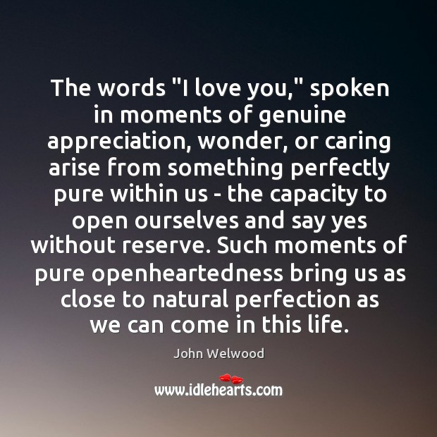"Image, The words ""I love you,"" spoken in moments of genuine appreciation, wonder,"