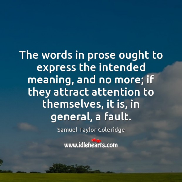 The words in prose ought to express the intended meaning, and no Samuel Taylor Coleridge Picture Quote