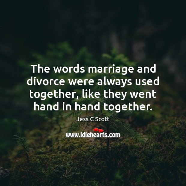 Image, The words marriage and divorce were always used together, like they went