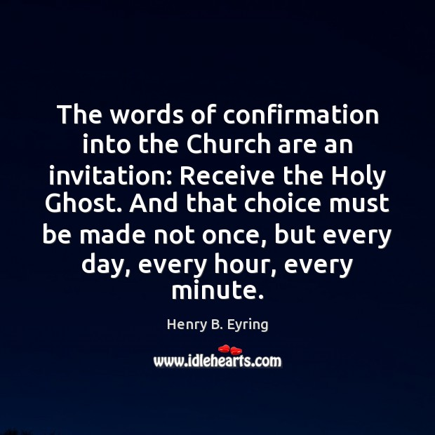 The words of confirmation into the Church are an invitation: Receive the Henry B. Eyring Picture Quote