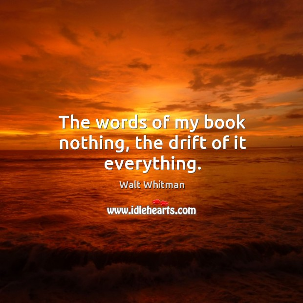 Image, The words of my book nothing, the drift of it everything.