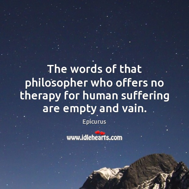 The words of that philosopher who offers no therapy for human suffering Image