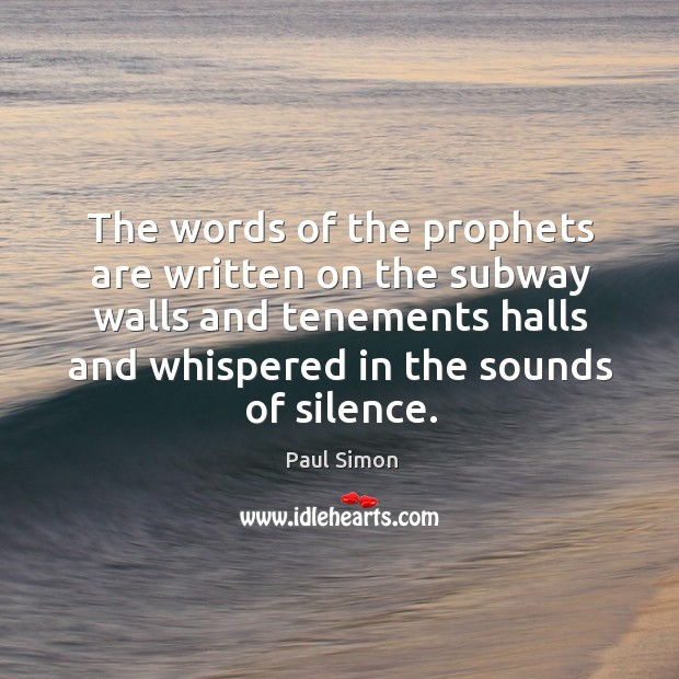 The words of the prophets are written on the subway walls and tenements halls and whispered in the sounds of silence. Image
