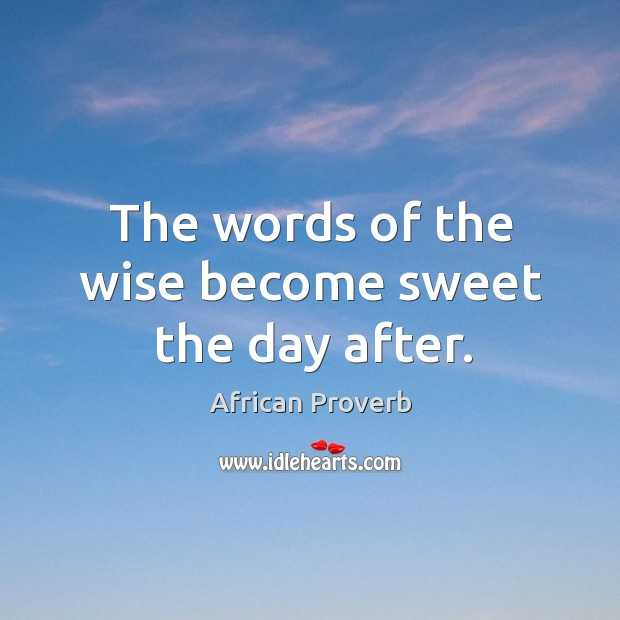 Image, The words of the wise become sweet the day after.