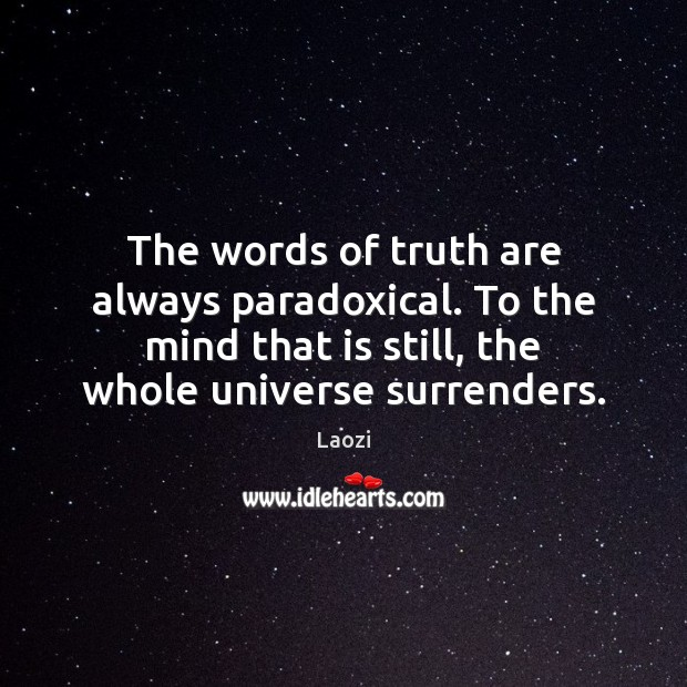 The words of truth are always paradoxical. To the mind that is Image