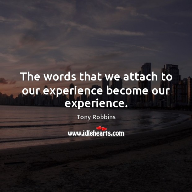 Image, The words that we attach to our experience become our experience.