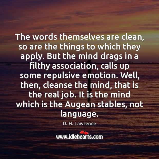 The words themselves are clean, so are the things to which they D. H. Lawrence Picture Quote