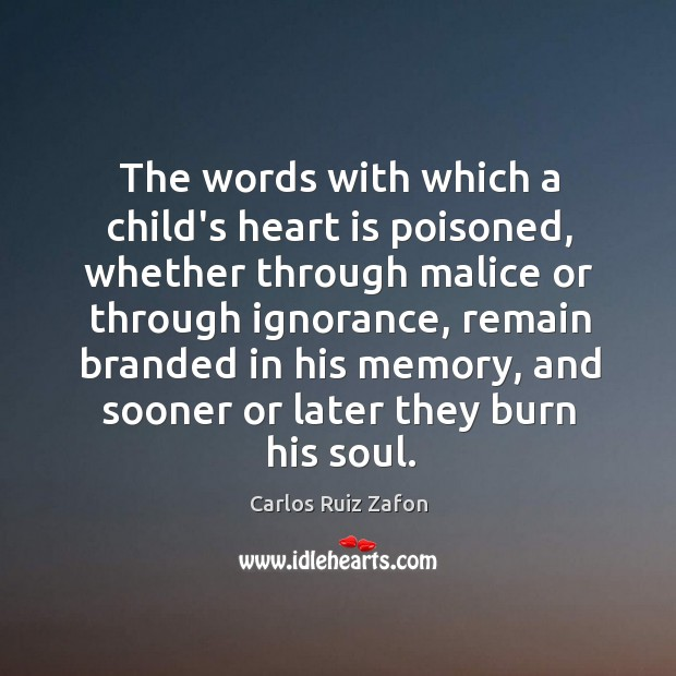 Image, The words with which a child's heart is poisoned, whether through malice