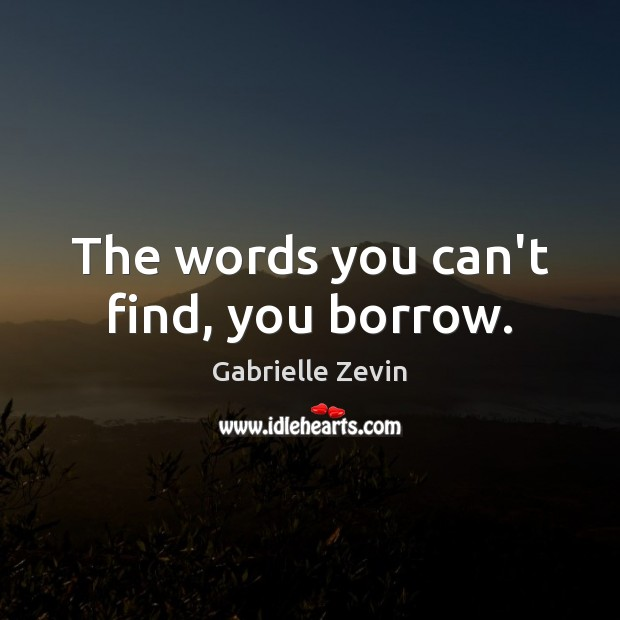 Image about The words you can't find, you borrow.