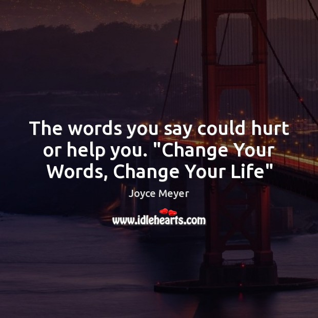 "The words you say could hurt or help you. ""Change Your Words, Change Your Life"" Image"