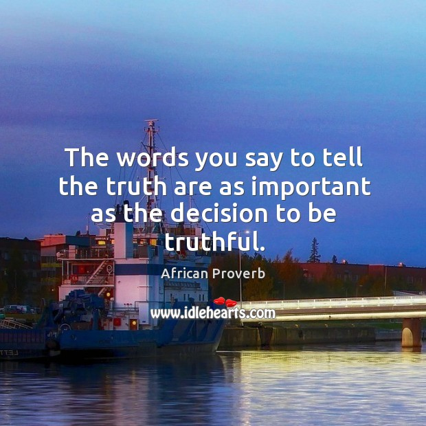 Image, The words you say to tell the truth are as important as the decision to be truthful.